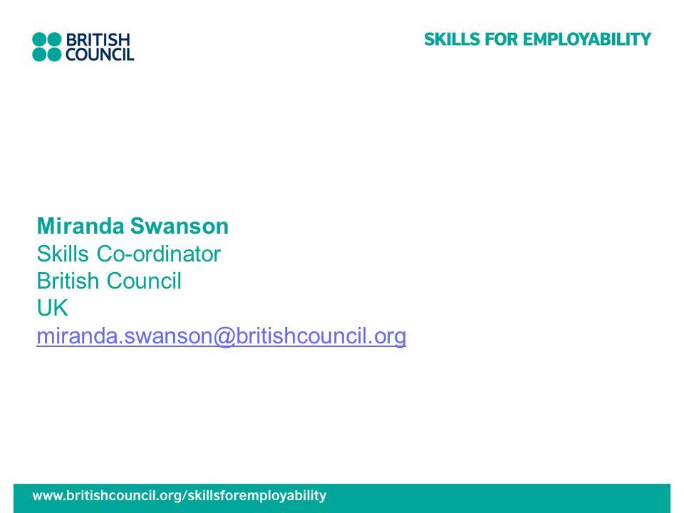 Miranda Swanson Skills Co-ordinator British Council UK miranda.swanson@britishcouncil.org miranda.swanson@britishcouncil.org