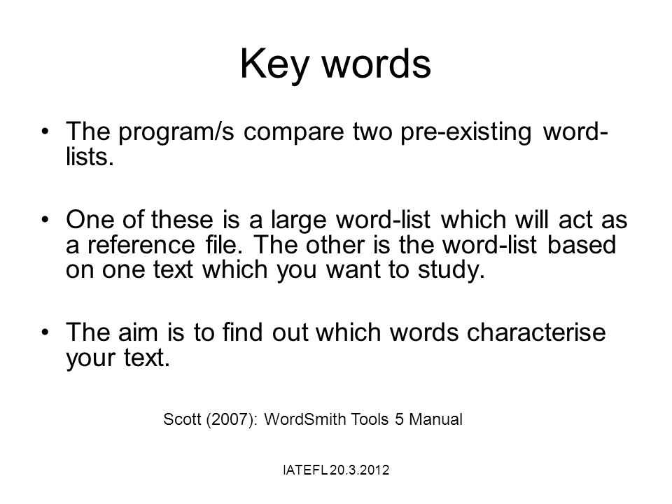 Key words The program/s compare two pre-existing word- lists. One of these is a large word-list which will act as a reference file. The other is the w