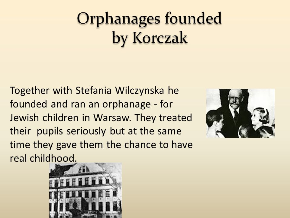 Together with Stefania Wilczynska he founded and ran an orphanage - for Jewish children in Warsaw. They treated their pupils seriously but at the same