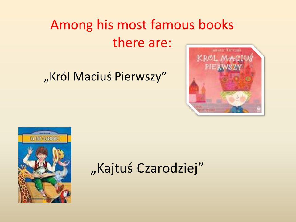 Among his most famous books there are: Kajtuś Czarodziej Król Maciuś Pierwszy