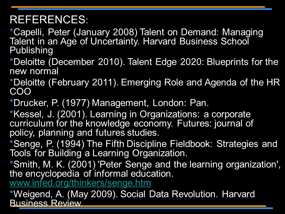 REFERENCES : *Capelli, Peter (January 2008) Talent on Demand: Managing Talent in an Age of Uncertainty.
