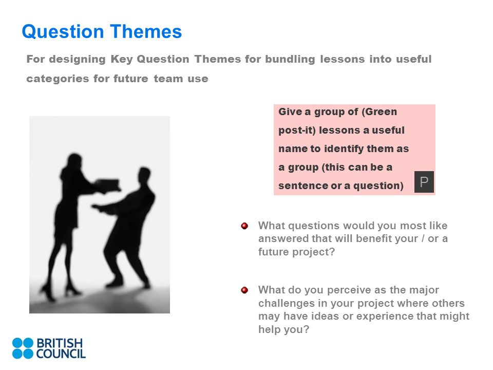 9 Question Themes What questions would you most like answered that will benefit your / or a future project.