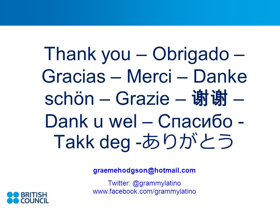 Thank you – Obrigado – Gracias – Merci – Danke schön – Grazie – – Dank u wel – Спасибо - Takk deg - graemehodgson@hotmail.com Twitter: @grammylatino www.facebook.com/grammylatino