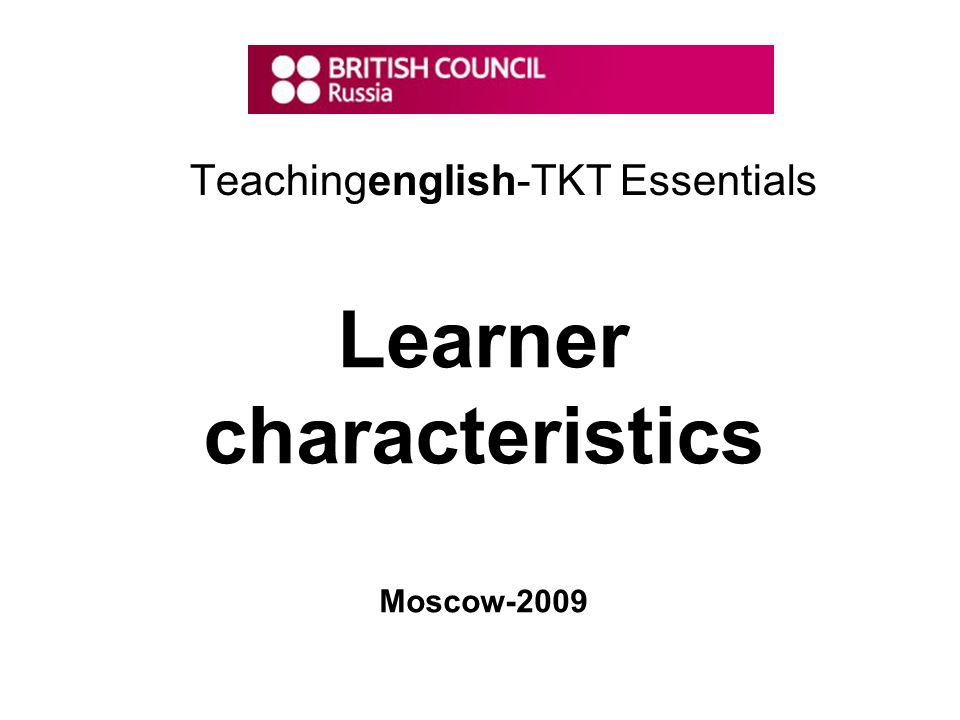 Teachingenglish-TKT Essentials Learner characteristics Moscow-2009