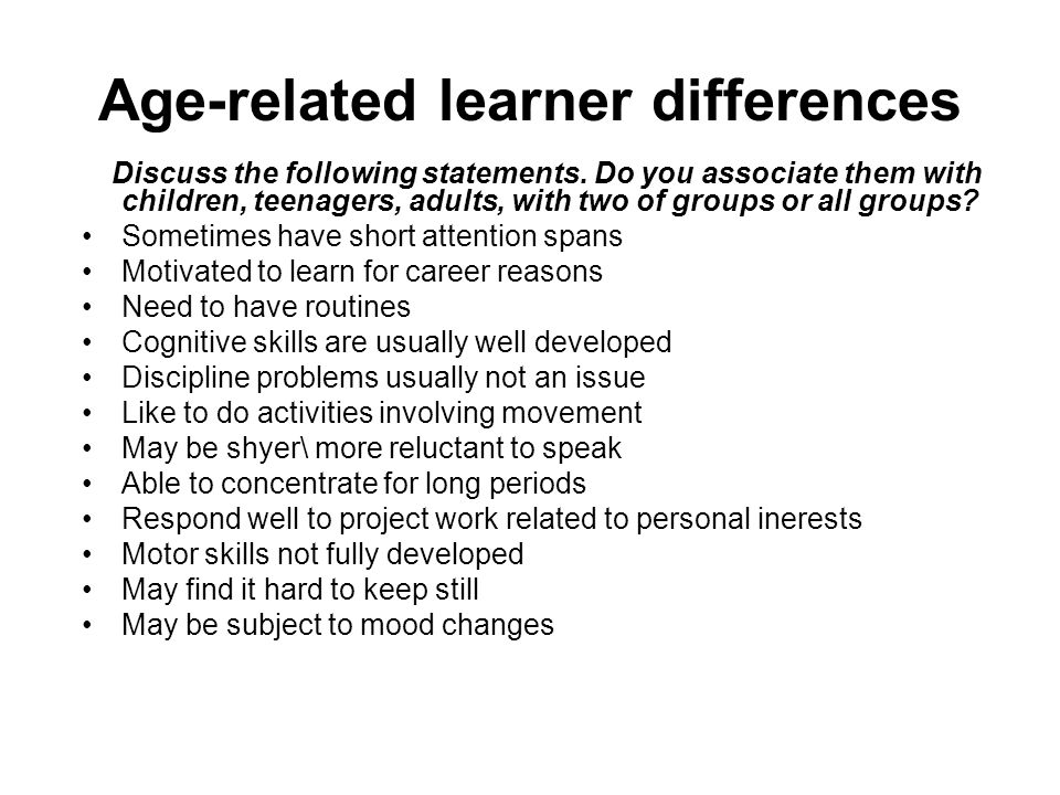 Age-related learner differences Discuss the following statements.
