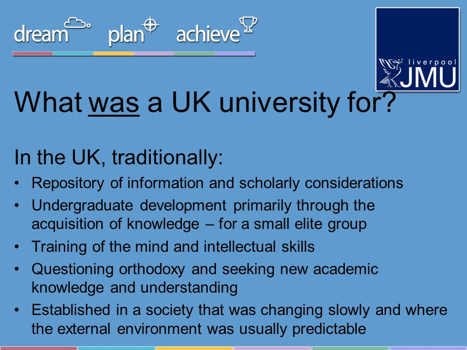What was a UK university for? In the UK, traditionally: Repository of information and scholarly considerations Undergraduate development primarily thr