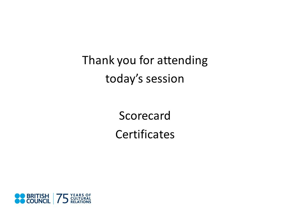 Thank you for attending todays session Scorecard Certificates