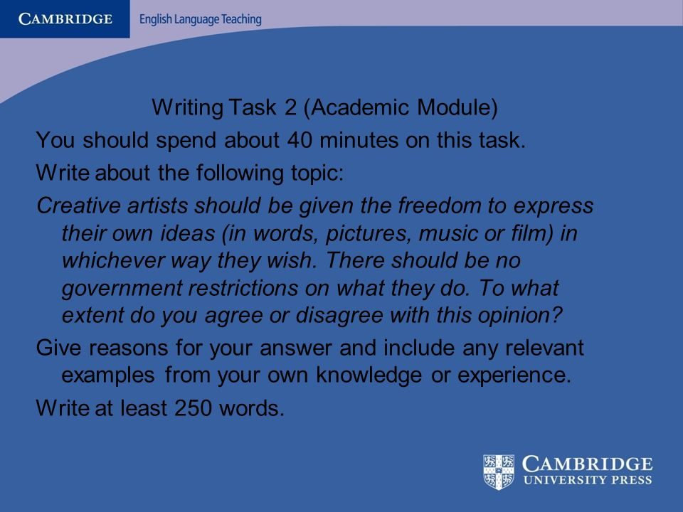 What is there in the Past Papers? Writing Task 2 (Academic Module) You should spend about 40 minutes on this task. Write about the following topic: Cr