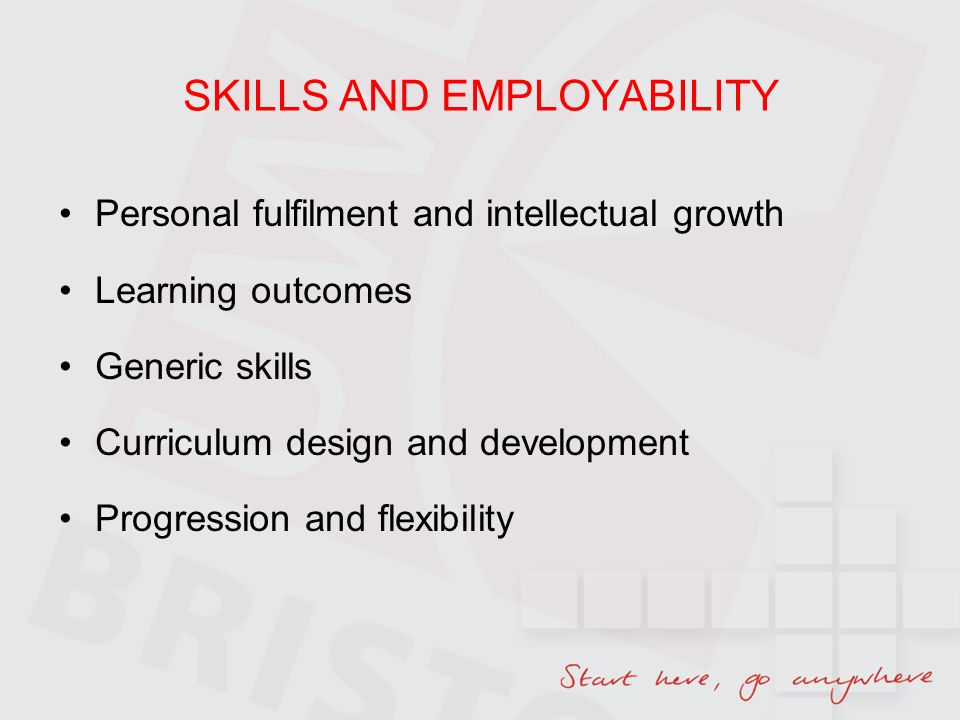 SKILLS AND EMPLOYABILITY Personal fulfilment and intellectual growth Learning outcomes Generic skills Curriculum design and development Progression and flexibility