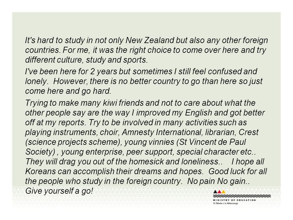 It s hard to study in not only New Zealand but also any other foreign countries.