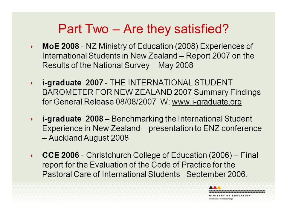 MoE 2008 A sample of 2,677 international students, representative of actual numbers and distribution of international students I am satisfied with my life in New Zealand.