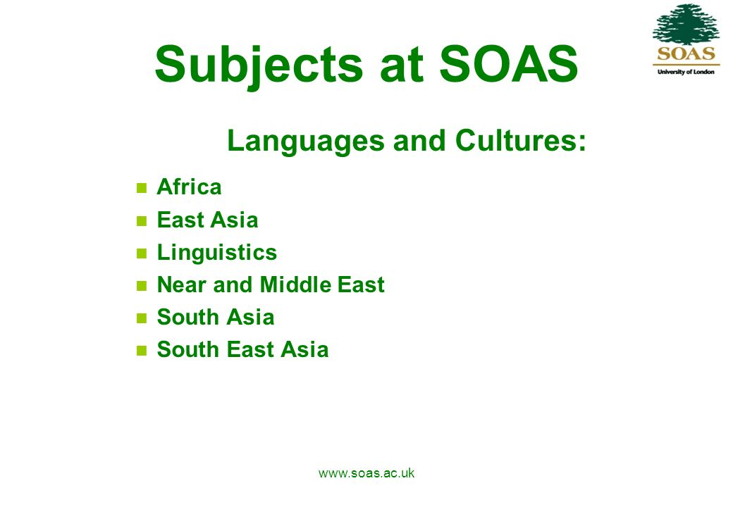 www.soas.ac.uk Languages at SOAS There are 36 languages available at undergraduate level including: Afrikaans Japanese - Bengali - Cambodian - Gujarati – Igbo Kurdish - Malay – Pali – Panjabi - Shona Sinhalese - Somali - Tamil – Twi - Yoruba - Zulu