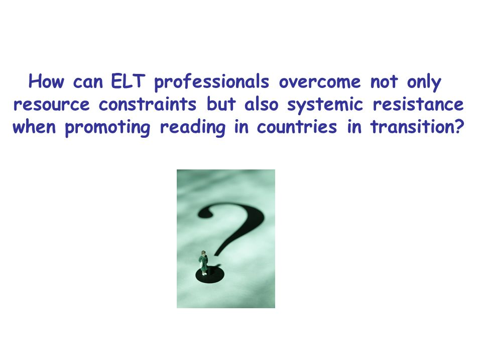 How can ELT professionals overcome not only resource constraints but also systemic resistance when promoting reading in countries in transition?