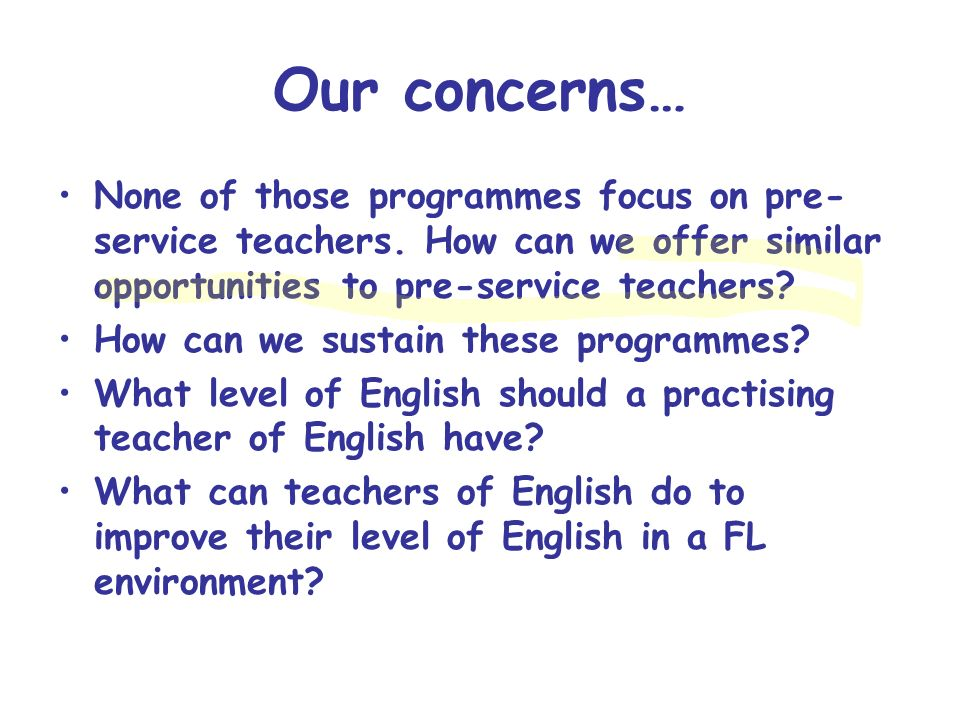 Our concerns… None of those programmes focus on pre- service teachers. How can we offer similar opportunities to pre-service teachers? How can we sust