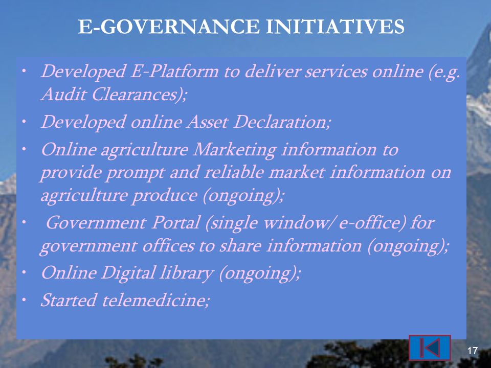 E-GOVERNANCE INITIATIVES Developed E-Platform to deliver services online (e.g. Audit Clearances); Developed online Asset Declaration; Online agricultu