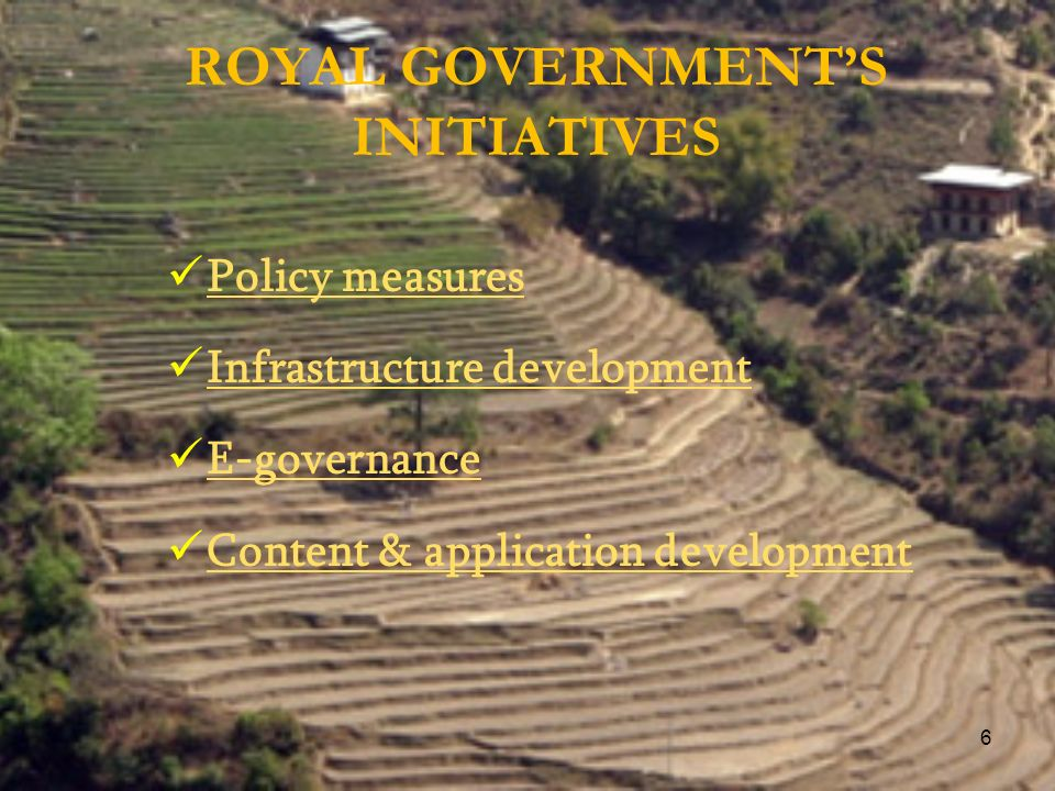 ROYAL GOVERNMENTS INITIATIVES Policy measures Infrastructure development E-governance Content & application development 6