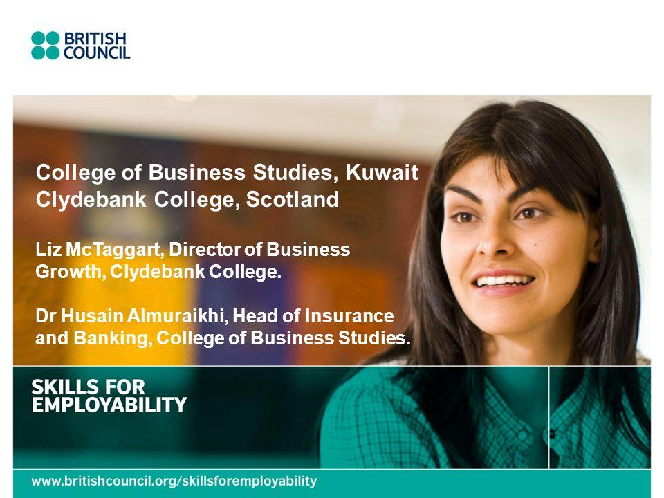 College of Business Studies, Kuwait Clydebank College, Scotland Liz McTaggart, Director of Business Growth, Clydebank College.