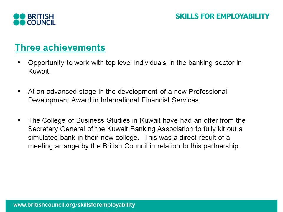 Three achievements Opportunity to work with top level individuals in the banking sector in Kuwait.
