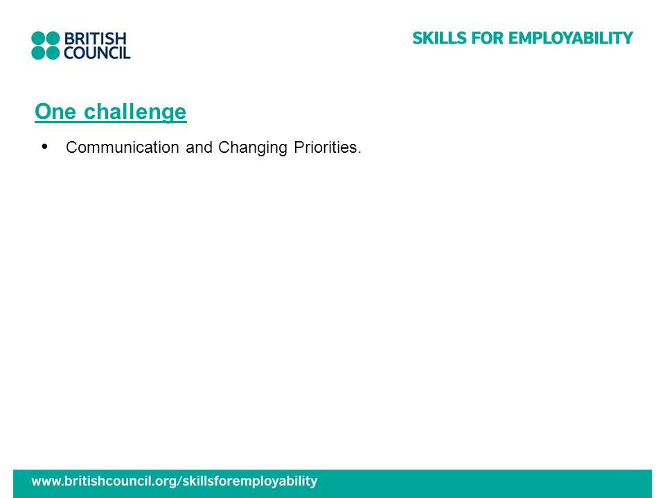 One challenge Communication and Changing Priorities.