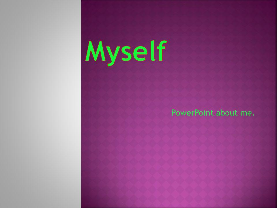 PowerPoint about me.