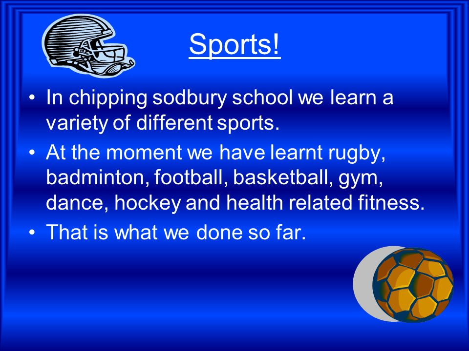 Sports. In chipping sodbury school we learn a variety of different sports.