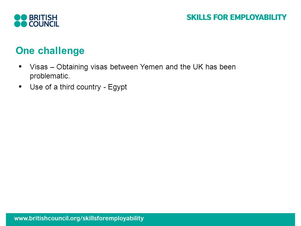 One challenge Visas – Obtaining visas between Yemen and the UK has been problematic.