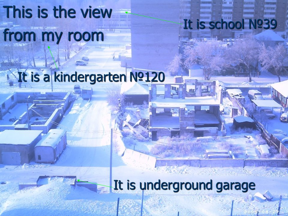 This is the view from my room It is school 39 It is a kindergarten 120 It is underground garage