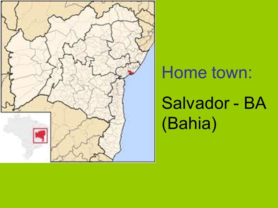 Home town: Salvador - BA (Bahia)