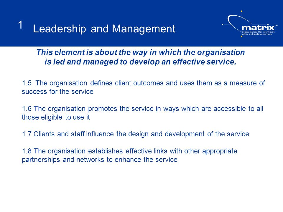 This element is about the way in which the organisation is led and managed to develop an effective service. 1.5 The organisation defines client outcom