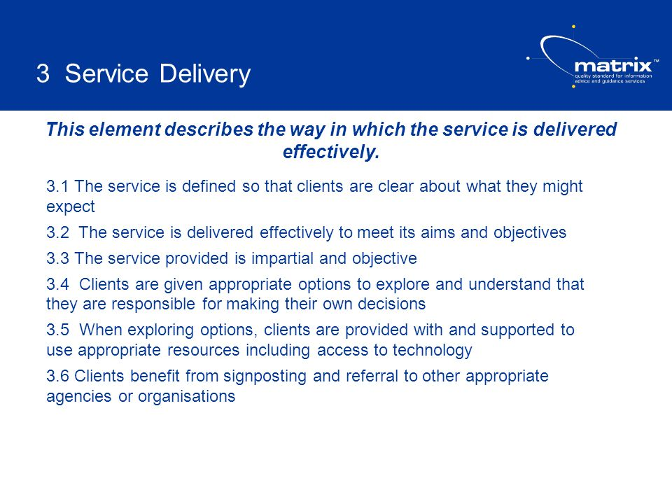 This element describes the way in which the service is delivered effectively. 3.1 The service is defined so that clients are clear about what they mig