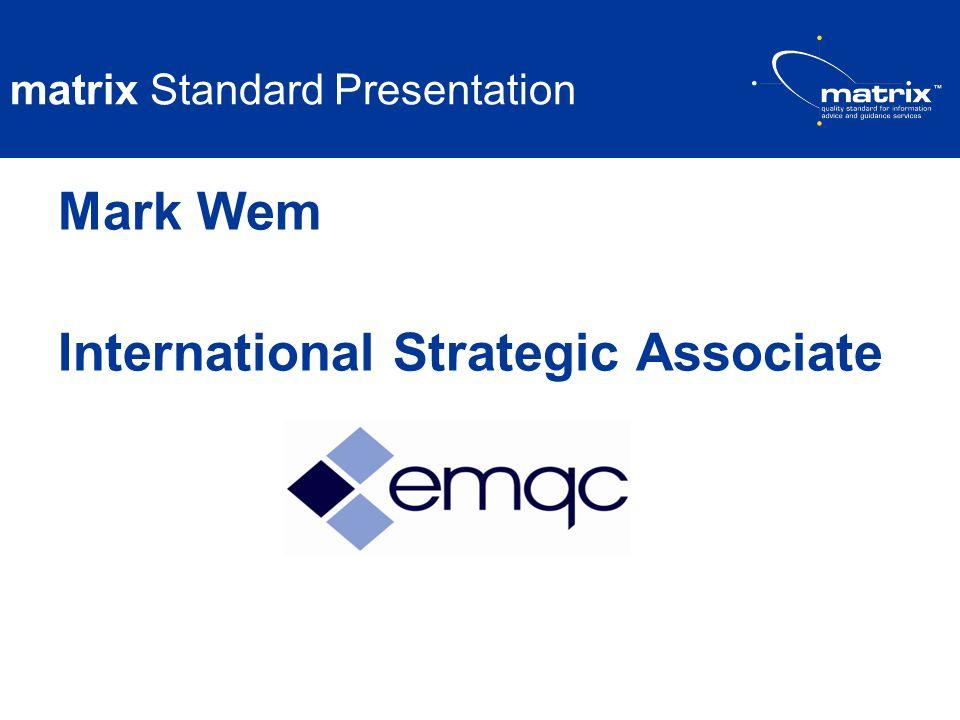 matrix Standard Presentation Mark Wem International Strategic Associate