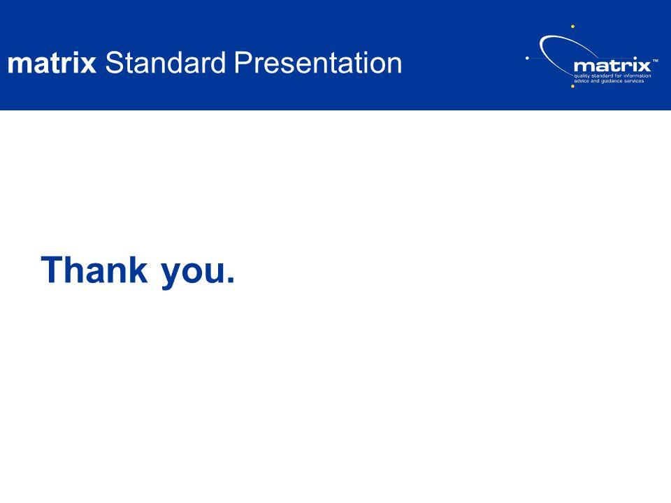 matrix Standard Presentation Thank you.
