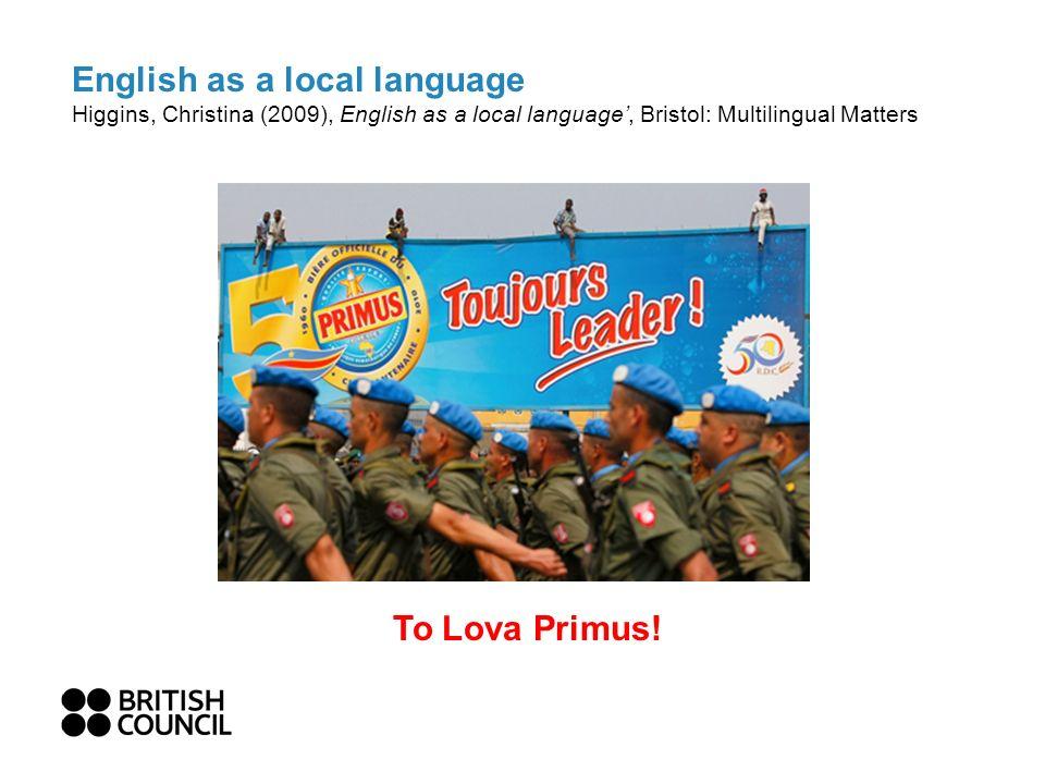 English as a local language Higgins, Christina (2009), English as a local language, Bristol: Multilingual Matters To Lova Primus!