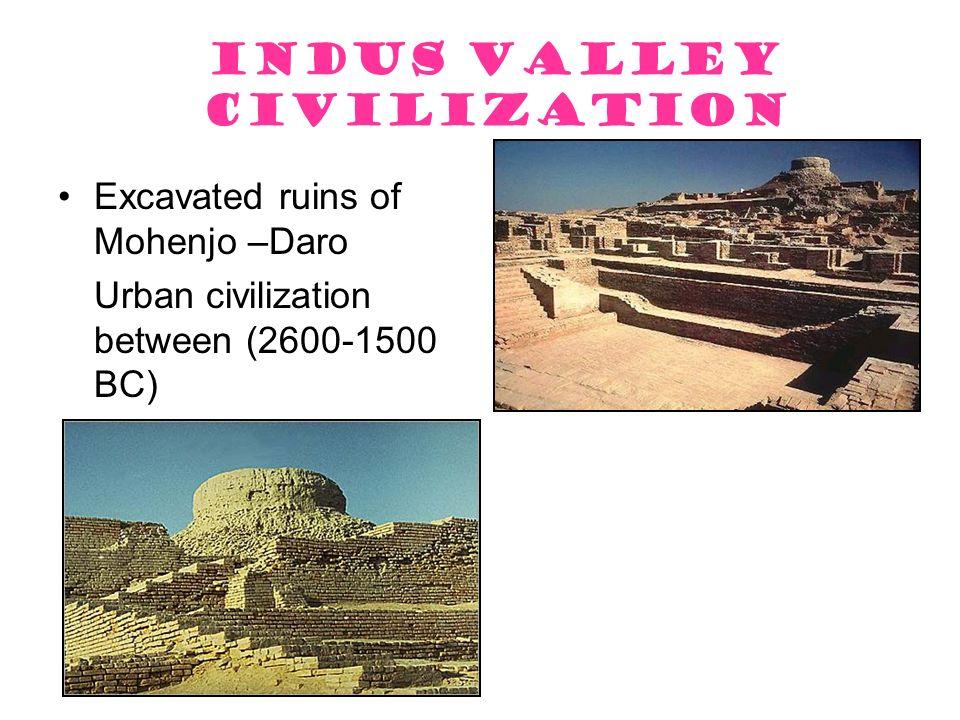 Indus Valley Civilization Excavated ruins of Mohenjo –Daro Urban civilization between (2600-1500 BC)