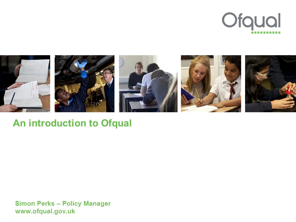 An introduction to Ofqual Simon Perks – Policy Manager www.ofqual.gov.uk