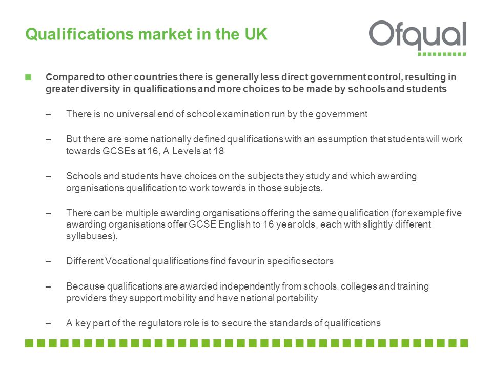 Qualifications market in the UK Compared to other countries there is generally less direct government control, resulting in greater diversity in quali