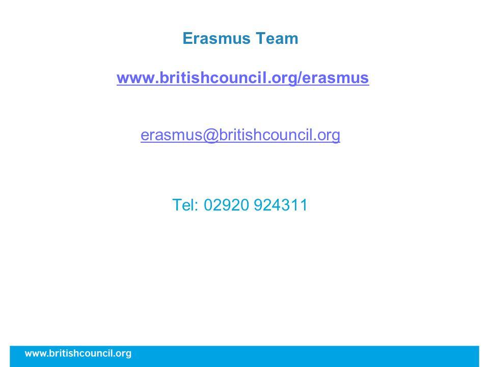 Erasmus Team www.britishcouncil.org/erasmuswww.britishcouncil.org/erasmus erasmus@britishcouncil.org Tel: 02920 924311