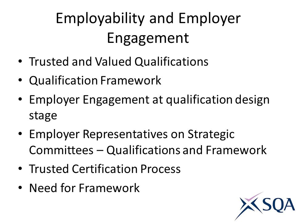 Employability and Employer Engagement Trusted and Valued Qualifications Qualification Framework Employer Engagement at qualification design stage Empl