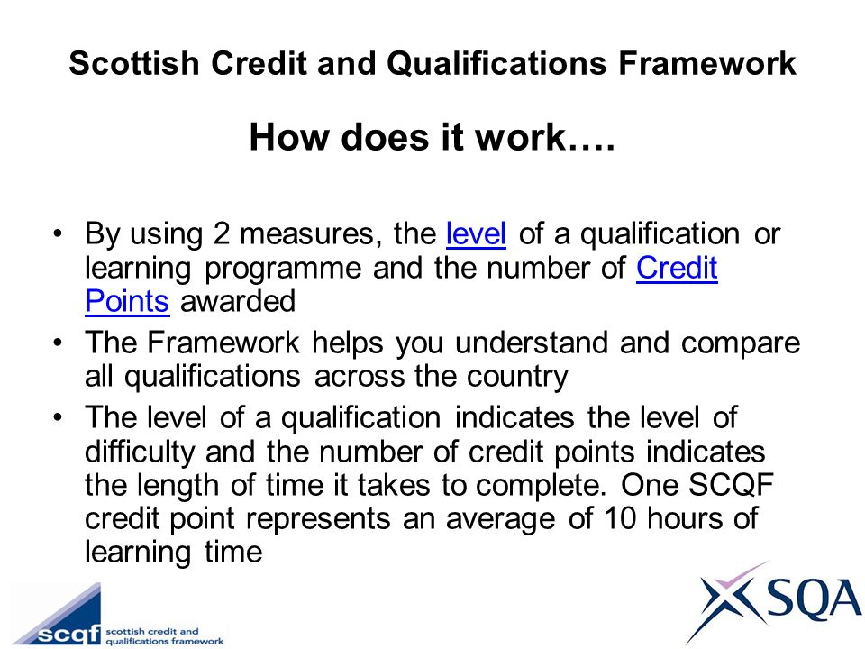 Scottish Credit and Qualifications Framework How does it work…. By using 2 measures, the level of a qualification or learning programme and the number