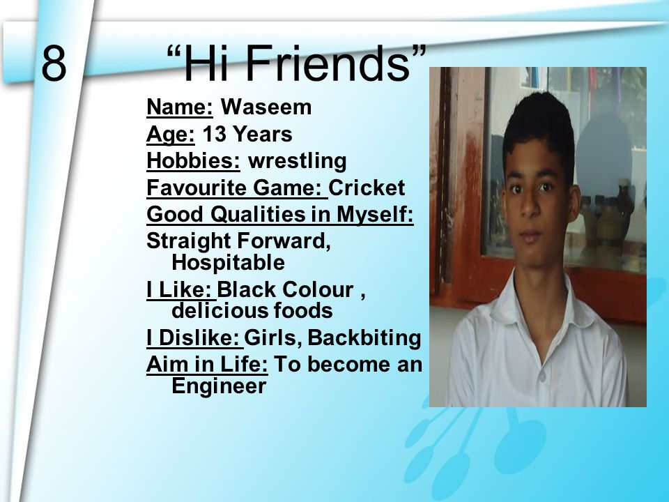 7 Adaab Everyone Name: Hamza Shahid Age: 14 Years Hobbies: Playing, using Computer Favourite Game: Cricket Good Qualities in Myself: Perseverance, Tru