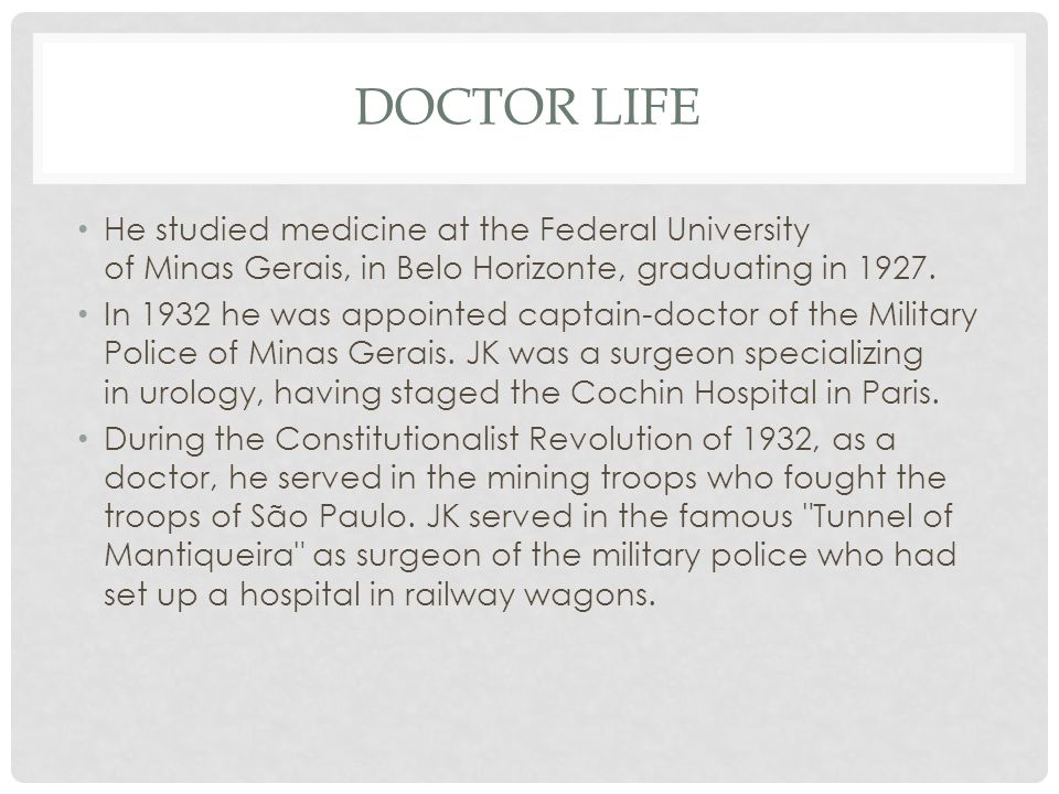 DOCTOR LIFE He studied medicine at the Federal University of Minas Gerais, in Belo Horizonte, graduating in 1927.