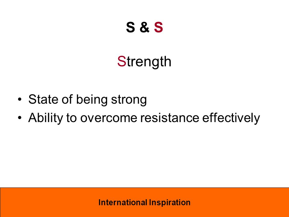 Strength State of being strong Ability to overcome resistance effectively S & S International Inspiration
