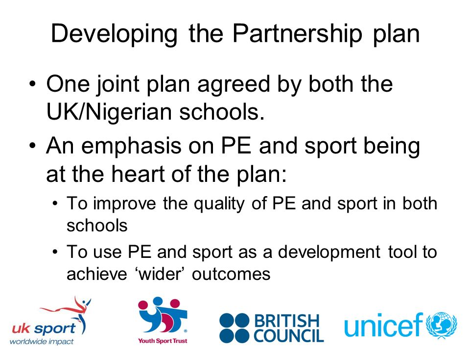 Developing the Partnership plan One joint plan agreed by both the UK/Nigerian schools.