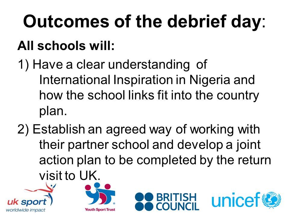 Outcomes of the debrief day: All schools will: 1) Have a clear understanding of International Inspiration in Nigeria and how the school links fit into the country plan.