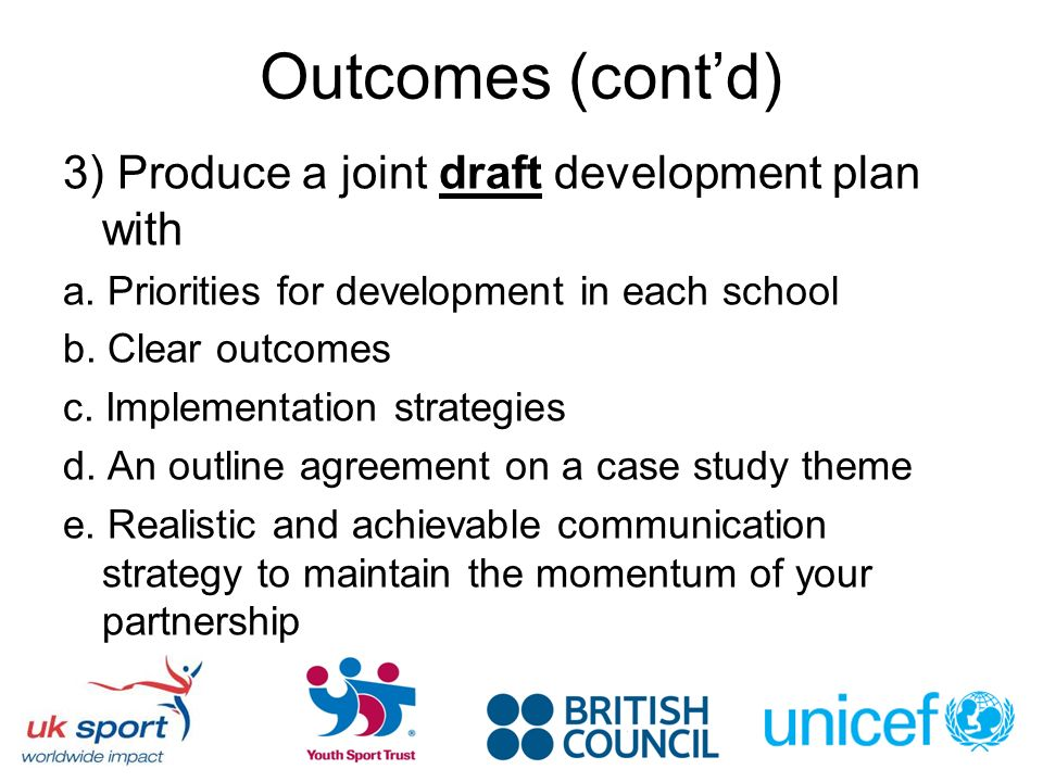 Outcomes (contd) 3) Produce a joint draft development plan with a.