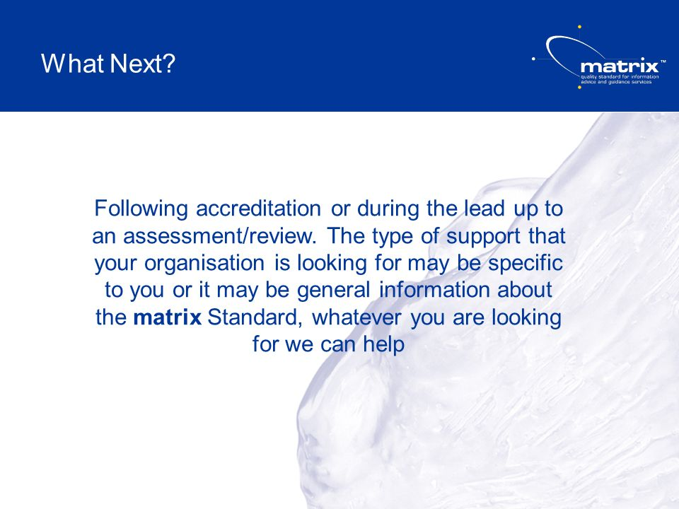 What Next. Following accreditation or during the lead up to an assessment/review.