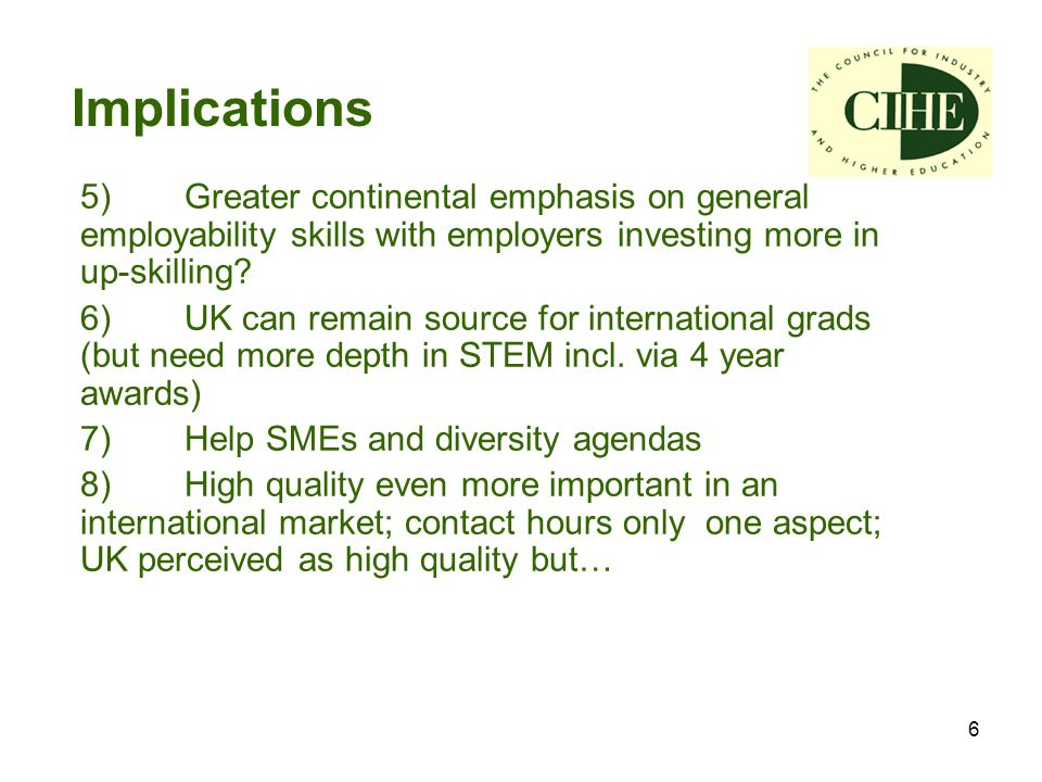 6 5) Greater continental emphasis on general employability skills with employers investing more in up-skilling.
