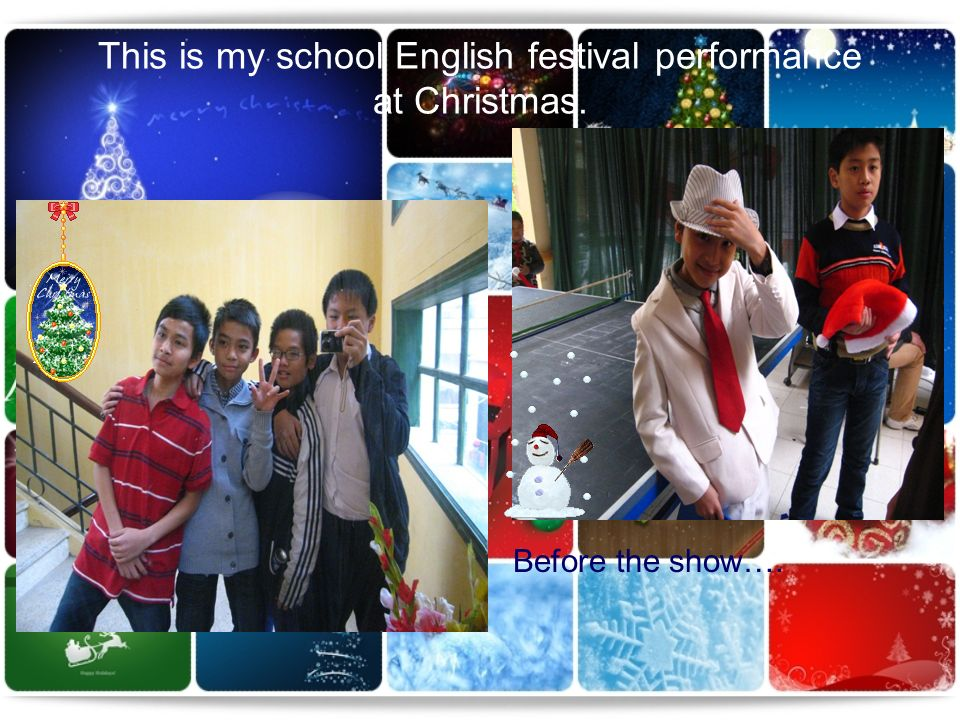 This is my school English festival performance at Christmas. Before the show….