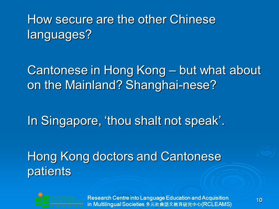 Research Centre into Language Education and Acquisition in Multilingual Societies (RCLEAMS) 10 How secure are the other Chinese languages? Cantonese i