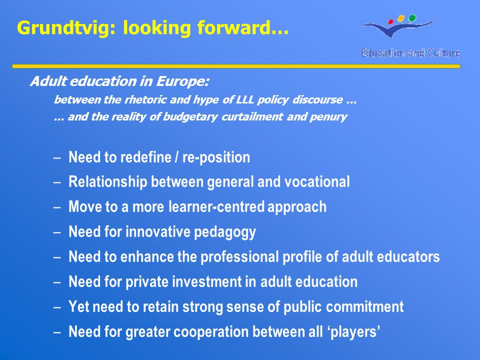 Grundtvig: looking forward… Adult education in Europe: between the rhetoric and hype of LLL policy discourse … … and the reality of budgetary curtailm
